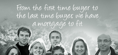 From the first time buyer to the last time buyer we have a mortgage to fit
