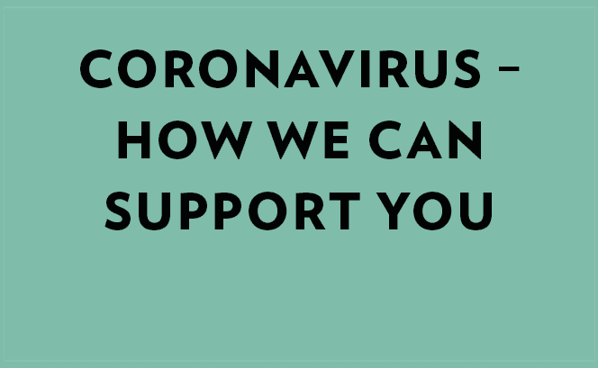Coronavirus - How we can support you