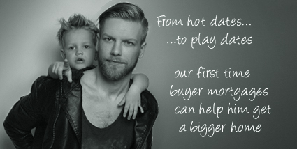 From hot dates to play dates, our first time buyer mortgages can help him get a bigger home