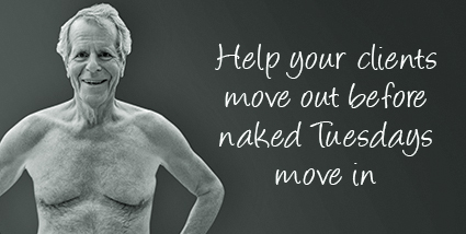 Help your clients move out before naked Tuesdays move in